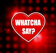 Whatcha-Say11