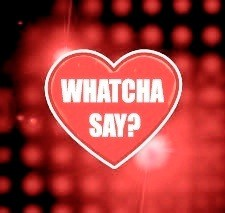 Whatcha-Say1