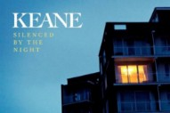 "Keane's ""Silenced By The Night"": Hear A Short Clip"