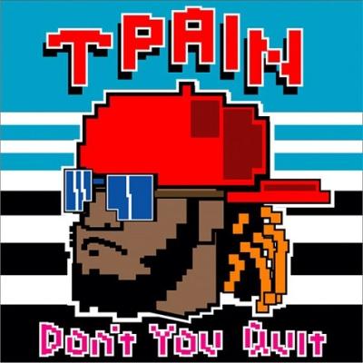 t-pain-dont-you-quit