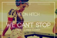 "Neon Hitch Returns With A Lo-Fi Cover Of Miley Cyrus' ""We Can't Stop"": Listen"