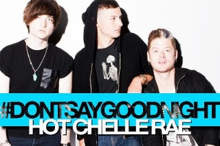 "Hot Chelle Rae Drops New Song ""Don't Say Goodnight"": Listen"