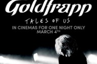 Goldfrapp 'Tales Of Us' Film Event Hitting Theaters In March: Watch The Trailer