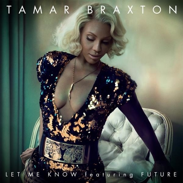 tamar braxton�s �let me know� listen to the future
