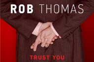 "Rob Thomas Returns With Ryan Tedder-Penned Pop/Rock Anthem ""Trust You"": Listen"
