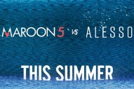 "Maroon 5's ""This Summer's Gonna Hurt Like A MotherF****r Gets A Massive Alesso Remix: Listen"