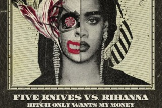 "Five Knives Take On Rihanna To Create ""Bitch Only Wants My Money"": Idolator Premiere"