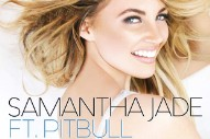"Samantha Jade Teams Up With Pitbull For New Club-Banger ""Shake That"": Listen To A Preview"