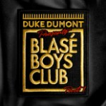 Duke Dumont's 'Blase Boys Club Part 1' EP