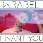 """Wrabel's """"I Want You"""""""