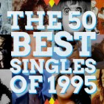 The 50 Best Pop Singles Of 1995