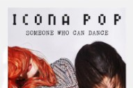 "They're Back! Icona Pop Announce New Single ""Someone Who Can Dance"""