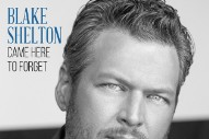 "Hear Blake Shelton's Post-Divorce Hookup Ballad ""Came Here To Forget"""