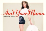 "Jennifer Lopez's ""Ain't Your Mama"": Listen To Her New, Dr. Luke-Produced Anthem"