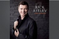 "Rick Astley's Still Got It: Watch The Video For His Comeback Single ""Keep Singing"""