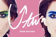 """Tegan And Sara's """"U-Turn"""": Listen To The Other 'Love You To Death' Song They Premiered Today"""