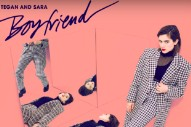 "Tegan And Sara's ""Boyfriend"" Gets Four Glorious Remixes: Listen"