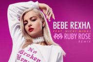 "Bebe Rexha & Nicki Minaj's ""No Broken Hearts"" Gets A Ruby Rose Remix"