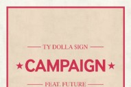 "Ty Dolla $ign And Future Team Up On ""Campaign"": Listen"