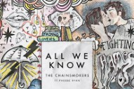 "The Chainsmokers Team Up With Phoebe Ryan On ""All We Know"""