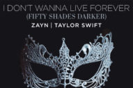 "Zayn & Taylor Swift's ""I Don't Wanna Live Forever"" From 'Fifty Shades Darker': Listen"