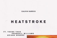 "Calvin Harris, Ariana Grande, Pharrell & Young Thug's Bouncy ""Heatstroke"""